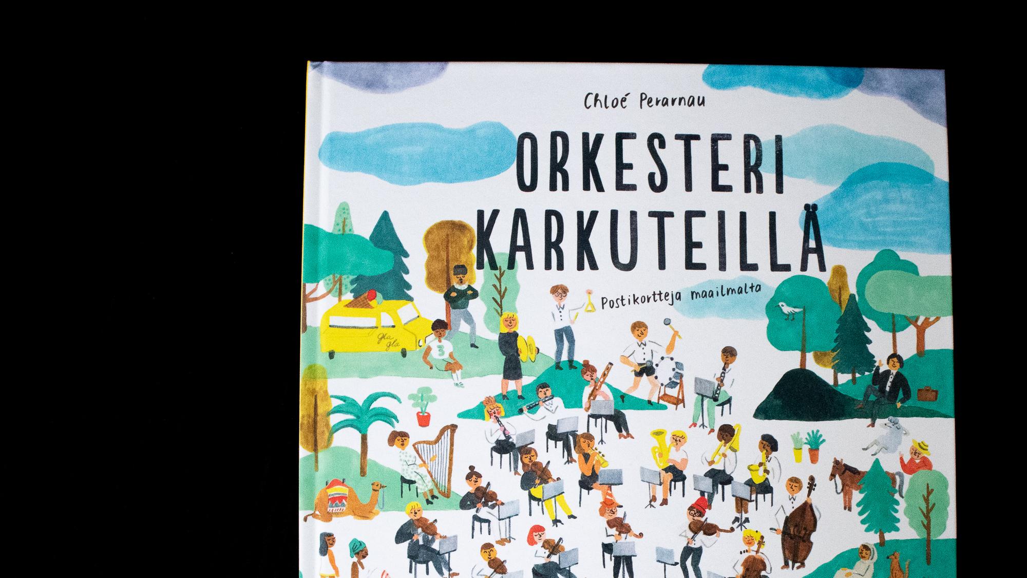 Chloé Perarnau: Orkesteri karkuteillä, postikortteja maailmalta (Etana Editions 2019)